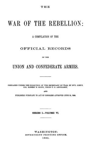 Primary view of object titled 'The War of the Rebellion: A Compilation of the Official Records of the Union And Confederate Armies. Series 1, Volume 6.'.