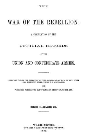 Primary view of object titled 'The War of the Rebellion: A Compilation of the Official Records of the Union And Confederate Armies. Series 1, Volume 7.'.