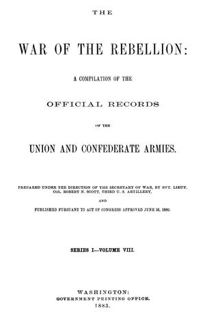 Primary view of object titled 'The War of the Rebellion: A Compilation of the Official Records of the Union And Confederate Armies. Series 1, Volume 8.'.
