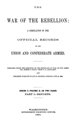 Primary view of object titled 'The War of the Rebellion: A Compilation of the Official Records of the Union And Confederate Armies. Series 1, Volume 10, In Two Parts. Part 1, Reports.'.
