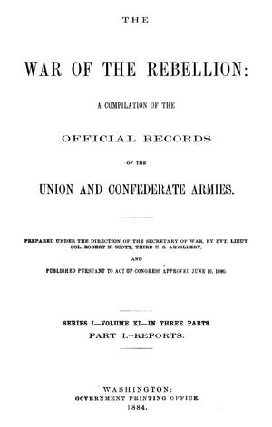 Primary view of object titled 'The War of the Rebellion: A Compilation of the Official Records of the Union And Confederate Armies. Series 1, Volume 11, In Three Parts. Part 1, Reports.'.
