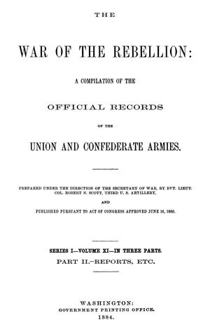 Primary view of object titled 'The War of the Rebellion: A Compilation of the Official Records of the Union And Confederate Armies. Series 1, Volume 11, In Three Parts. Part 2, Reports, etc.'.
