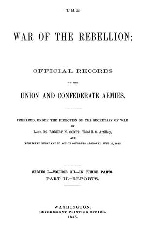 Primary view of object titled 'The War of the Rebellion: A Compilation of the Official Records of the Union And Confederate Armies. Series 1, Volume 12, In Three Parts. Part 2, Reports.'.