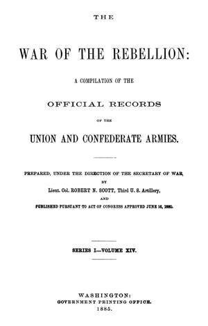Primary view of object titled 'The War of the Rebellion: A Compilation of the Official Records of the Union And Confederate Armies. Series 1, Volume 14.'.