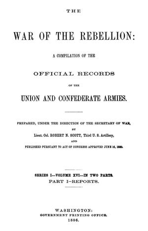 Primary view of object titled 'The War of the Rebellion: A Compilation of the Official Records of the Union And Confederate Armies. Series 1, Volume 16, In Two Parts. Part 1, Reports.'.