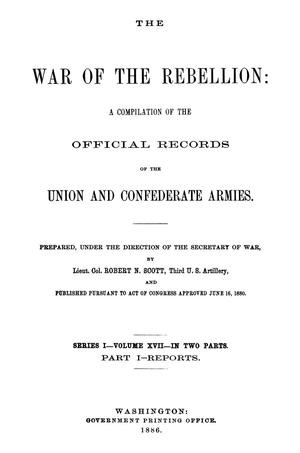 Primary view of object titled 'The War of the Rebellion: A Compilation of the Official Records of the Union And Confederate Armies. Series 1, Volume 17, In Two Parts. Part 1, Reports.'.