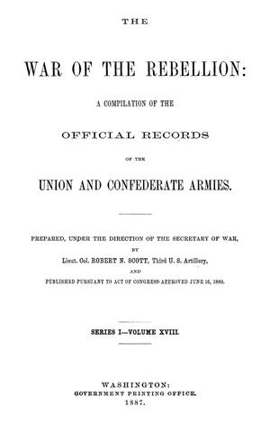 Primary view of object titled 'The War of the Rebellion: A Compilation of the Official Records of the Union And Confederate Armies. Series 1, Volume 18.'.