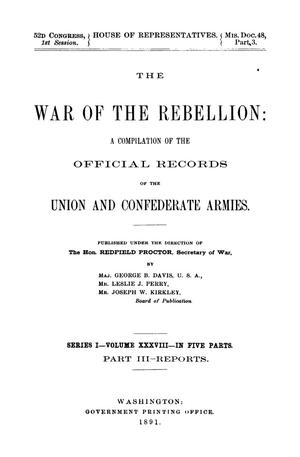 Primary view of object titled 'The War of the Rebellion: A Compilation of the Official Records of the Union And Confederate Armies. Series 1, Volume 38, In Five Parts. Part 3, Reports.'.