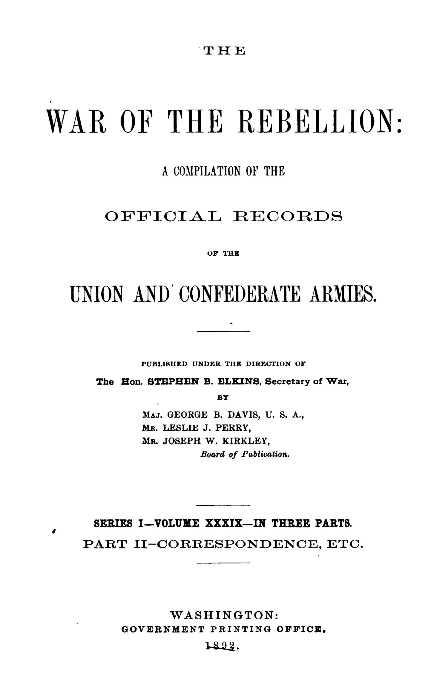 The War of the Rebellion: A Compilation of the Official Records of the Union And Confederate Armies. Series 1, Volume 39, In Three Parts. Part 2, Correspondence, etc.                                                                                                      Title Page