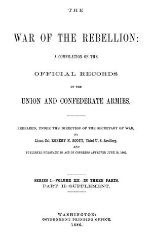 The War of the Rebellion: A Compilation of the Official Records of the Union And Confederate Armies. Series 1, Volume 12, In Three Parts. Part 2, Supplement.