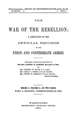 Primary view of object titled 'The War of the Rebellion: A Compilation of the Official Records of the Union And Confederate Armies. Series 1, Volume 50, In Two Parts. Part 1, Reports, Correspondence, etc.'.