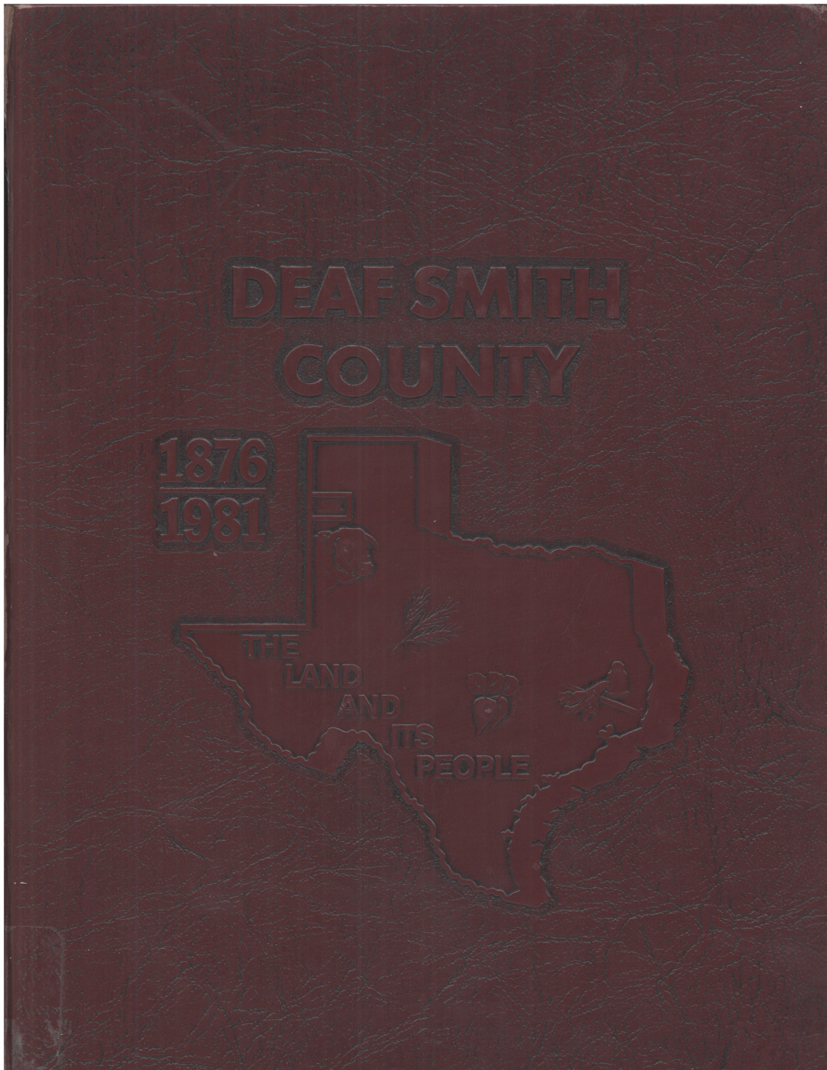 The land and its people, 1876-1981: Deaf Smith County, Texas                                                                                                      None