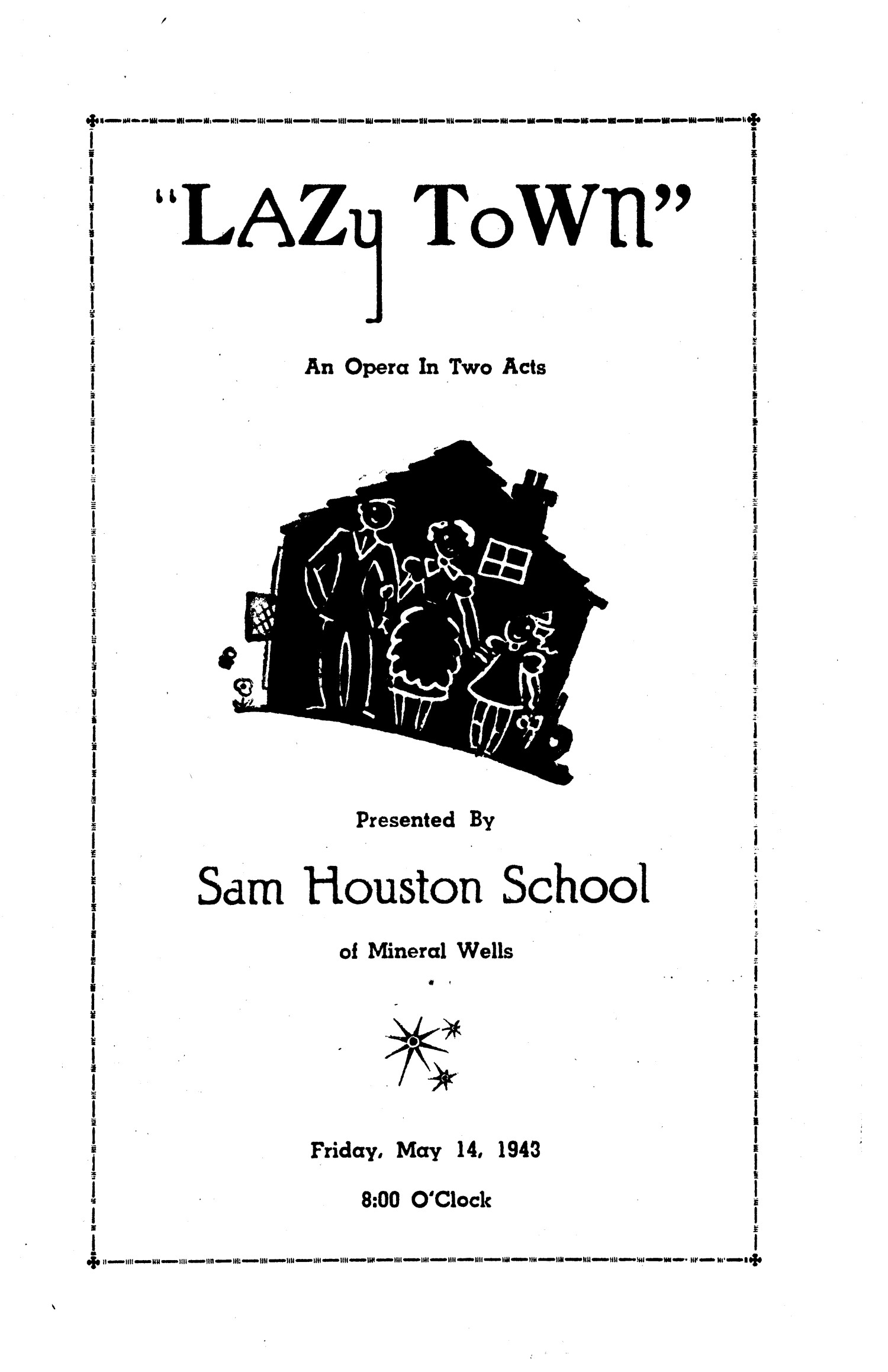 """[A Program for """"Lazy Town"""", an Opera in Two Acts], A program for """"Lazy Town - An Opera in Two Acts"""", presented by Sam Houston School on May 14, 1943.,"""