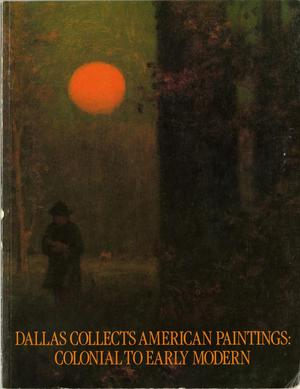 Primary view of object titled 'Dallas Collects American Paintings: Colonial to Early Modern: An Exhibition of Paintings from Private Collections in Dallas'.
