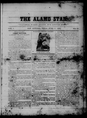 Primary view of object titled 'The Alamo Star (San Antonio, Tex.), Vol. 1, No. 10, Ed. 1 Saturday, June 17, 1854'.