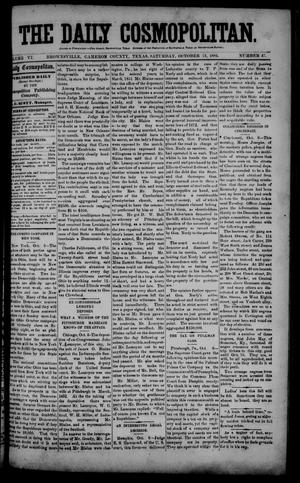 Primary view of object titled 'The Daily Cosmopolitan (Brownsville, Tex.), Vol. 6, No. 47, Ed. 1 Saturday, October 11, 1884'.