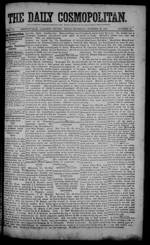 Primary view of object titled 'The Daily Cosmopolitan (Brownsville, Tex.), Vol. 6, No. 57, Ed. 1 Thursday, October 23, 1884'.
