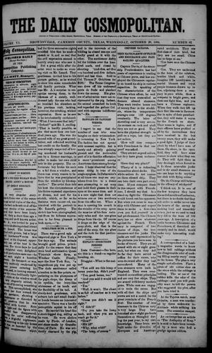 Primary view of object titled 'The Daily Cosmopolitan (Brownsville, Tex.), Vol. 6, No. 62, Ed. 1 Wednesday, October 29, 1884'.
