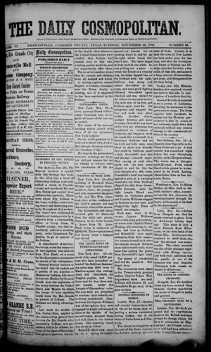 Primary view of object titled 'The Daily Cosmopolitan (Brownsville, Tex.), Vol. 6, No. 85, Ed. 1 Tuesday, November 25, 1884'.