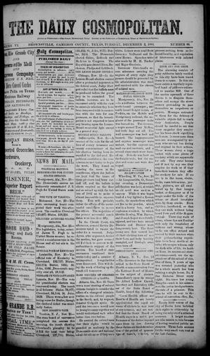 Primary view of object titled 'The Daily Cosmopolitan (Brownsville, Tex.), Vol. 6, No. 90, Ed. 1 Tuesday, December 2, 1884'.