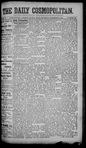 Primary view of object titled 'The Daily Cosmopolitan (Brownsville, Tex.), Vol. 6, No. 104, Ed. 1 Thursday, December 18, 1884'.