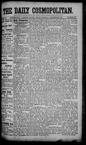 Primary view of object titled 'The Daily Cosmopolitan (Brownsville, Tex.), Vol. 6, No. 106, Ed. 1 Saturday, December 20, 1884'.