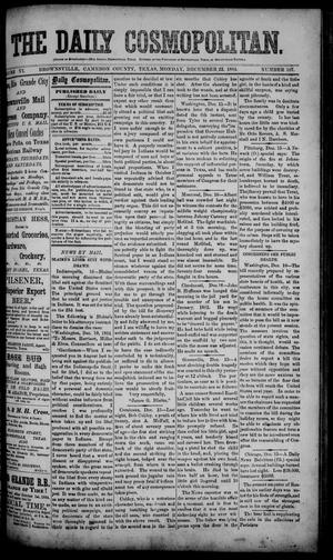 Primary view of object titled 'The Daily Cosmopolitan (Brownsville, Tex.), Vol. 6, No. 107, Ed. 1 Monday, December 22, 1884'.