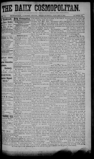 Primary view of object titled 'The Daily Cosmopolitan (Brownsville, Tex.), Vol. 6, No. 118, Ed. 1 Tuesday, January 6, 1885'.