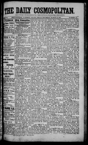 Primary view of object titled 'The Daily Cosmopolitan (Brownsville, Tex.), Vol. 6, No. 174, Ed. 1 Thursday, March 12, 1885'.