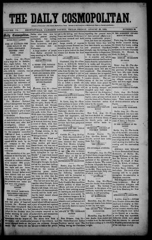 Primary view of object titled 'The Daily Cosmopolitan (Brownsville, Tex.), Vol. 6, No. 10, Ed. 1 Friday, August 29, 1884'.