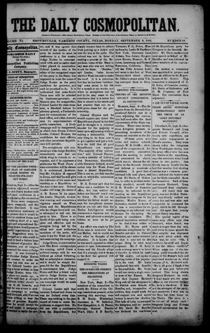 Primary view of object titled 'The Daily Cosmopolitan (Brownsville, Tex.), Vol. 6, No. 18, Ed. 1 Monday, September 8, 1884'.