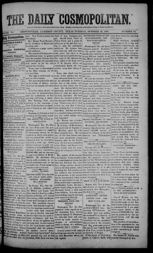 Primary view of object titled 'The Daily Cosmopolitan (Brownsville, Tex.), Vol. 6, No. 55, Ed. 1 Tuesday, October 21, 1884'.