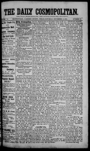 Primary view of object titled 'The Daily Cosmopolitan (Brownsville, Tex.), Vol. 6, No. 71, Ed. 1 Saturday, November 8, 1884'.