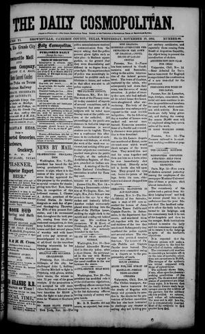 Primary view of object titled 'The Daily Cosmopolitan (Brownsville, Tex.), Vol. 6, No. 80, Ed. 1 Wednesday, November 19, 1884'.