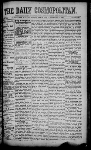 Primary view of object titled 'The Daily Cosmopolitan (Brownsville, Tex.), Vol. 6, No. 99, Ed. 1 Friday, December 12, 1884'.