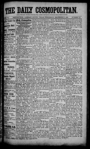 Primary view of object titled 'The Daily Cosmopolitan (Brownsville, Tex.), Vol. 6, No. 114, Ed. 1 Wednesday, December 31, 1884'.