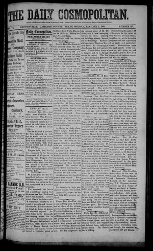 Primary view of object titled 'The Daily Cosmopolitan (Brownsville, Tex.), Vol. 6, No. 117, Ed. 1 Monday, January 5, 1885'.