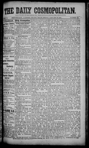 Primary view of object titled 'The Daily Cosmopolitan (Brownsville, Tex.), Vol. 6, No. 139, Ed. 1 Friday, January 30, 1885'.