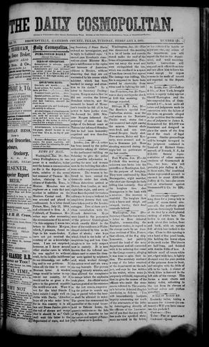 Primary view of object titled 'The Daily Cosmopolitan (Brownsville, Tex.), Vol. 6, No. 142, Ed. 1 Tuesday, February 3, 1885'.