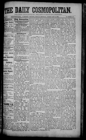Primary view of object titled 'The Daily Cosmopolitan (Brownsville, Tex.), Vol. 6, No. 147, Ed. 1 Monday, February 9, 1885'.