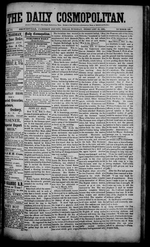 Primary view of object titled 'The Daily Cosmopolitan (Brownsville, Tex.), Vol. 6, No. 148, Ed. 1 Tuesday, February 10, 1885'.