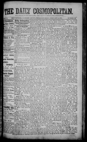 Primary view of object titled 'The Daily Cosmopolitan (Brownsville, Tex.), Vol. 6, No. 152, Ed. 1 Saturday, February 14, 1885'.