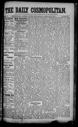 Primary view of object titled 'The Daily Cosmopolitan (Brownsville, Tex.), Vol. 6, No. 159, Ed. 1 Monday, February 23, 1885'.