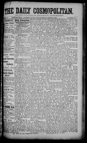 Primary view of object titled 'The Daily Cosmopolitan (Brownsville, Tex.), Vol. 6, No. 169, Ed. 1 Friday, March 6, 1885'.