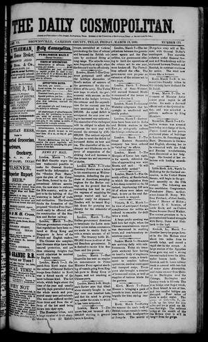 Primary view of object titled 'The Daily Cosmopolitan (Brownsville, Tex.), Vol. 6, No. 175, Ed. 1 Friday, March 13, 1885'.