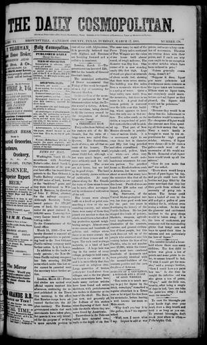 Primary view of object titled 'The Daily Cosmopolitan (Brownsville, Tex.), Vol. 6, No. 178, Ed. 1 Tuesday, March 17, 1885'.