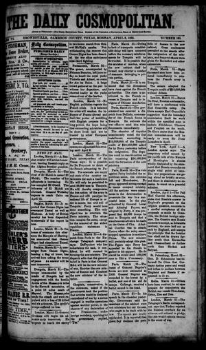 Primary view of object titled 'The Daily Cosmopolitan (Brownsville, Tex.), Vol. 6, No. 195, Ed. 1 Monday, April 6, 1885'.