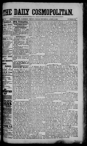 Primary view of object titled 'The Daily Cosmopolitan (Brownsville, Tex.), Vol. 6, No. 198, Ed. 1 Thursday, April 9, 1885'.