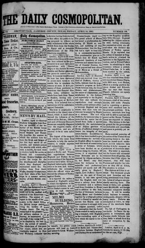 Primary view of object titled 'The Daily Cosmopolitan (Brownsville, Tex.), Vol. 6, No. 199, Ed. 1 Friday, April 10, 1885'.