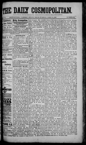 Primary view of object titled 'The Daily Cosmopolitan (Brownsville, Tex.), Vol. 6, No. 202, Ed. 1 Tuesday, April 14, 1885'.